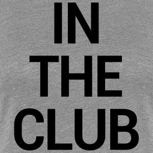 IN THE CLUB T-Shirts - Women's Premium T-Shirt