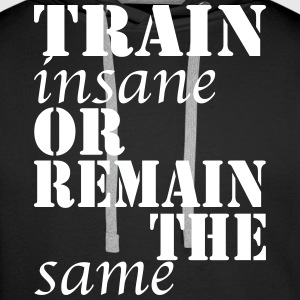 Train Insane Hoodies & Sweatshirts - Men's Premium Hoodie
