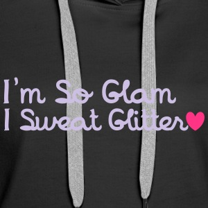 I'm So Glam, I Sweat Glitter Hoodies & Sweatshirts - Women's Premium Hoodie