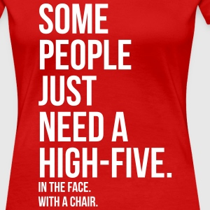 some people need highfive face chair T-shirts - Vrouwen Premium T-shirt