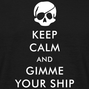 keep calm and gimme your ship T-Shirts - Männer T-Shirt