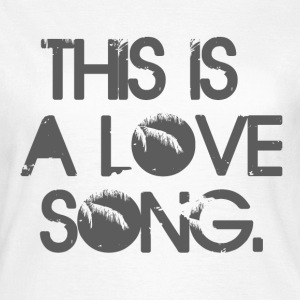This is a love song T-Shirts - Women's T-Shirt
