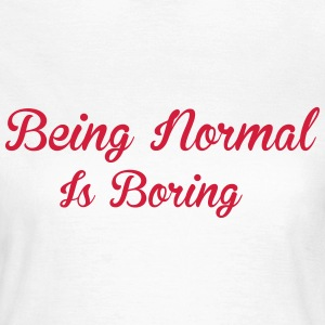 Being Normal Is Boring Camisetas - Camiseta mujer