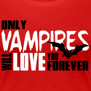 Only vampires will love you forever T-shirts - Dame premium T-shirt