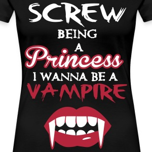 Screw being a princess, I wanna be a vampire T-Shirts - Women's Premium T-Shirt