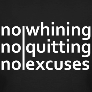 No Whining | No Quitting | No Excuses Magliette - T-shirt ecologica da uomo