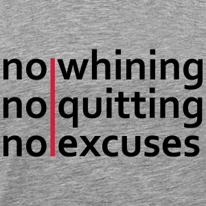 No Whining | No Quitting | No Excuses T-Shirts - Men's Premium T-Shirt