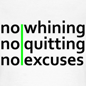 No Whining | No Quitting | No Excuses T-shirts - Dame-T-shirt