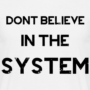 Don't Believe in The System Tee shirts - T-shirt Homme