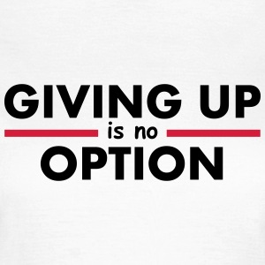 Giving Up is no Option Tee shirts - T-shirt Femme