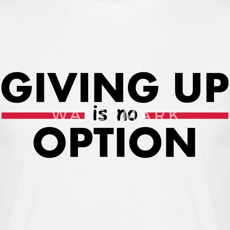 Giving Up is no Option T-shirts - Herre-T-shirt