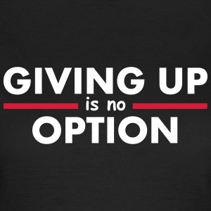 Giving Up is no Option T-shirts - T-shirt dam