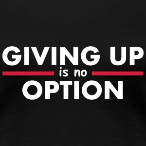 Giving Up is no Option T-shirts - Vrouwen Premium T-shirt