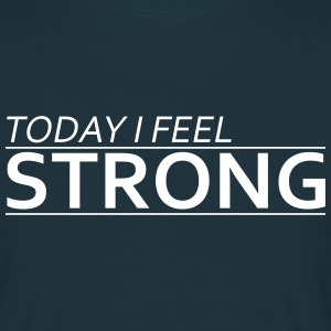 Today I Feel Strong Camisetas - Camiseta hombre