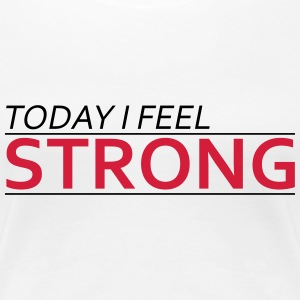Today I Feel Strong T-shirts - Premium-T-shirt dam
