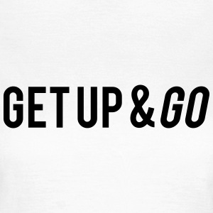 Get Up And Go T-shirts - Vrouwen T-shirt
