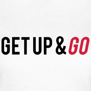 Get Up And Go T-Shirts - Frauen T-Shirt
