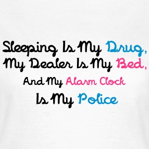 Sleeping Is My Drug T-shirts - Vrouwen T-shirt