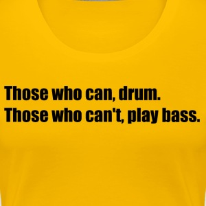 Those who can, drum - Women's Premium T-Shirt