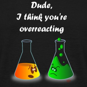 Overreacting T-Shirts - Männer T-Shirt