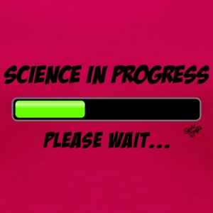Science in progress T-Shirts - Frauen Premium T-Shirt