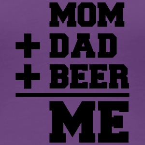 Mom Dad Beer Me T-Shirts - Frauen Premium T-Shirt