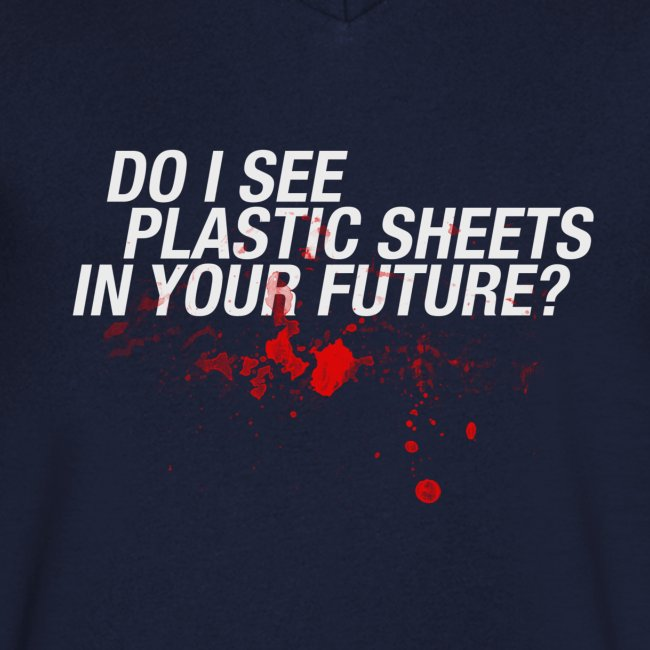 Do I see plastic sheets in your future