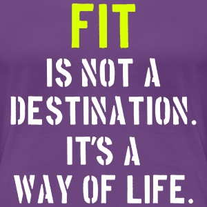 Fit Is Not a Destination T-Shirts - Frauen Premium T-Shirt