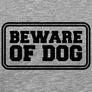 Beware Of Dog T-shirts - Mannen Premium T-shirt