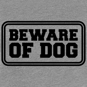 Beware Of Dog T-shirts - Premium-T-shirt dam