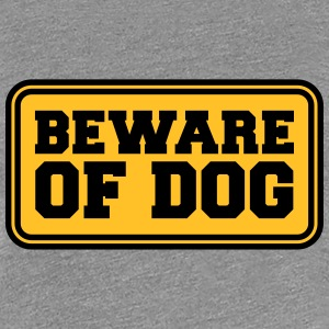 Beware Of Dog T-shirts - Dame premium T-shirt