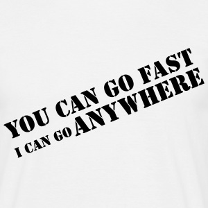 YOU CAN GO FAST... T-Shirt - Männer T-Shirt