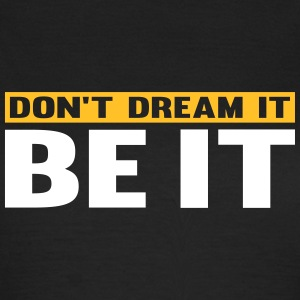 Don't Dream It. Be It T-shirts - Dame-T-shirt