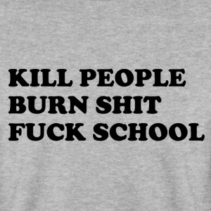 Kill people, burn shit, fuck school Sweaters - Mannen sweater