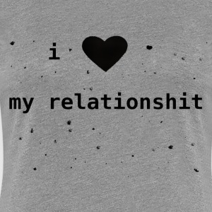 I love my relationShit - Frauen Premium T-Shirt