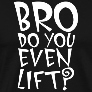 BRO Do You Even Lift Tee shirts - T-shirt Premium Homme