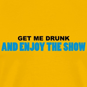 get me drunk and enjoy the show BIER T-Shirts - Männer Premium T-Shirt