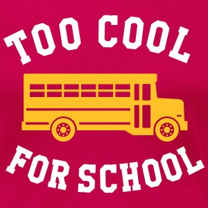 TOO COOL FOR SCHOOL T-shirts - Vrouwen Premium T-shirt