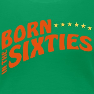 BORN in the SIXTIES - Frauen Premium T-Shirt