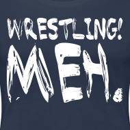 Design ~ Wrestling Meh Women's T-Shirt