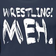 Design ~ Wrestling Meh Women's T-Shirt