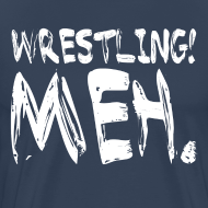Design ~ Wrestling Meh Men's T-Shirt
