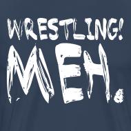 Design ~ Wrestling Meh Men's T-Shirt