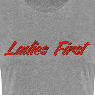 Design ~ Ladies First Women's T-Shirt