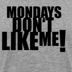 Mondays don't like me - Männer Premium T-Shirt