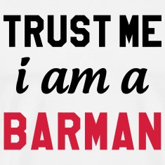 Trust Me I am a Barman T-Shirts