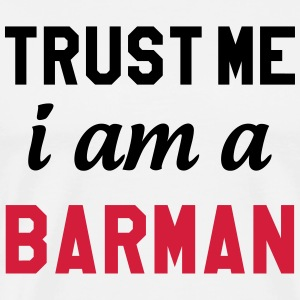 Trust Me I am a Barman T-Shirts - Men's Premium T-Shirt