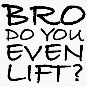 Bro Do You Even Lift? Tee shirts - T-shirt Homme col V