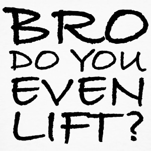 Bro Do You Even Lift? T-Shirts - Men's Organic T-shirt