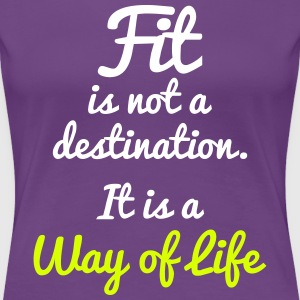Fit Is Not a Destination Magliette - Maglietta Premium da donna